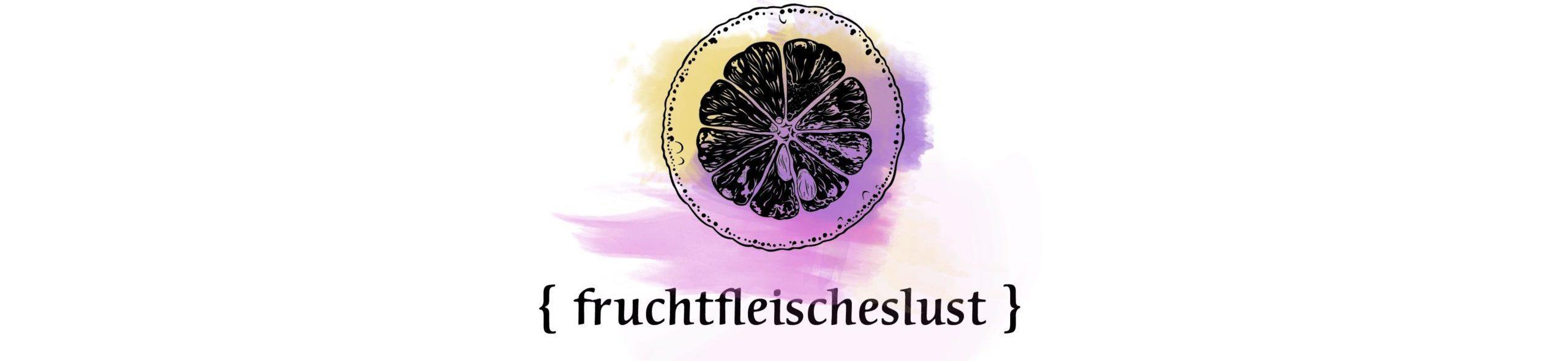 { fruchtfleischeslust }